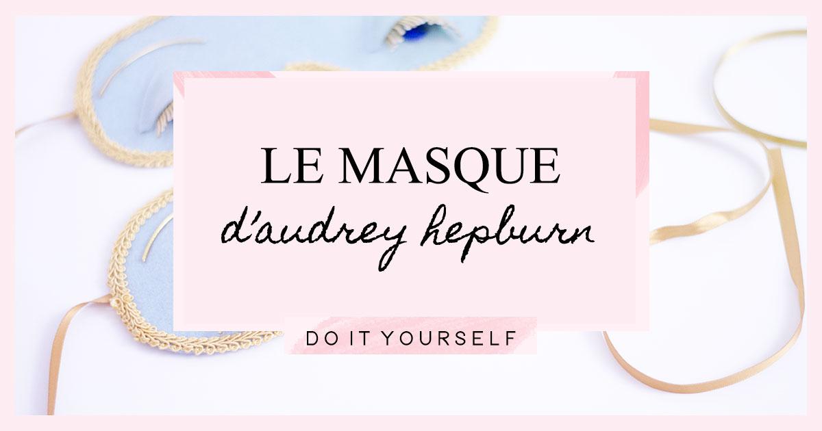 DIY : Le masque de sommeil d'Audrey Hepburn