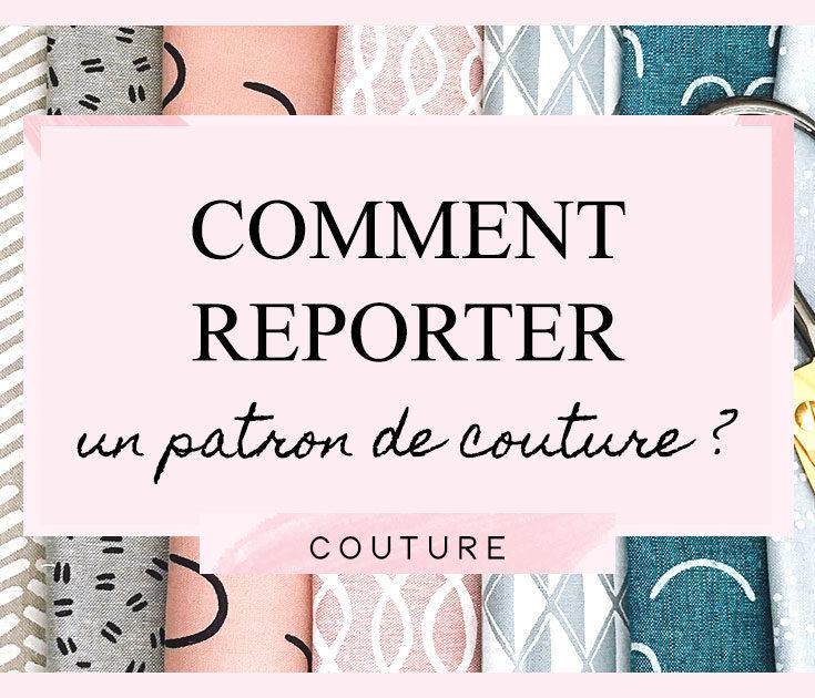 Comment reporter un patron de couture ?