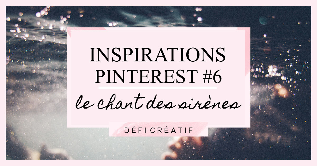 Inspirations Pinterest 6 : Le chant de sirènes