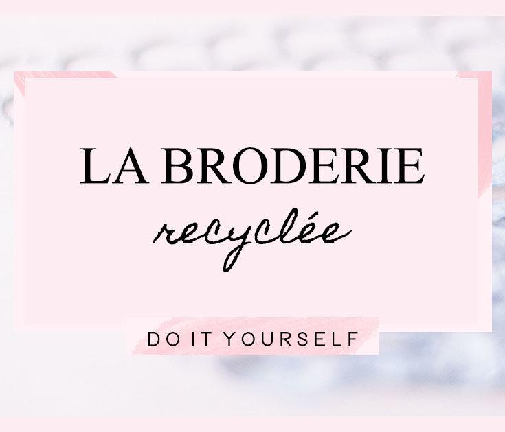 DIY : La broderie recyclée