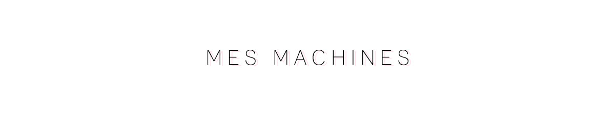 Mes machines