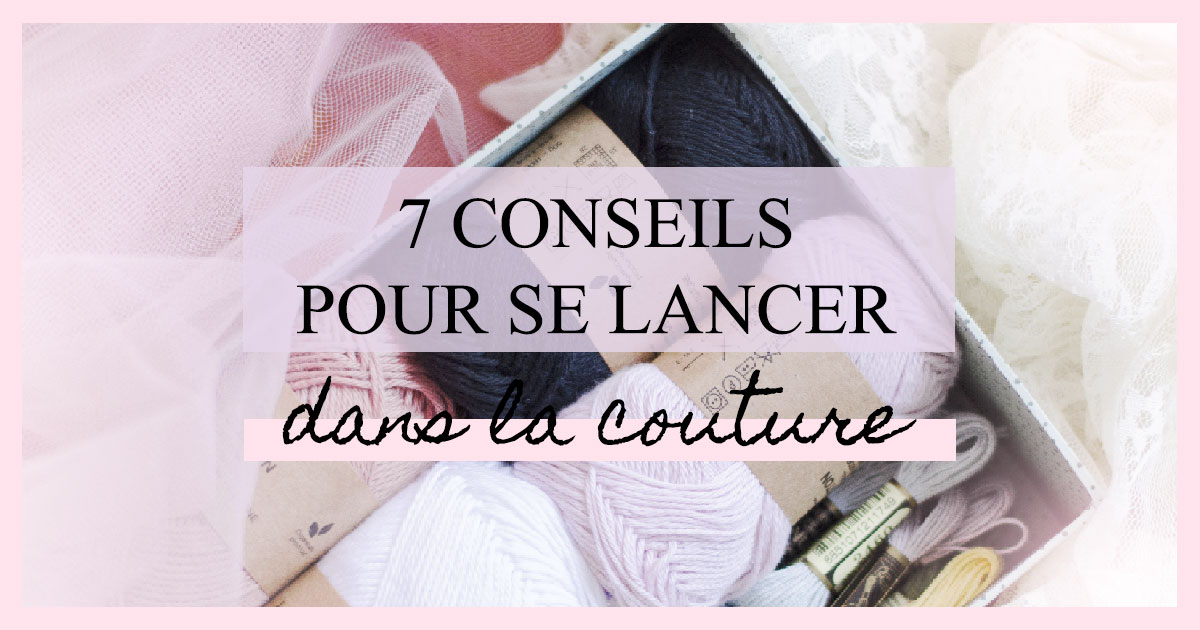 7 conseils pour se lancer dans la couture