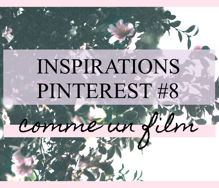 Inspirations Pinterest #8 : Comme un film
