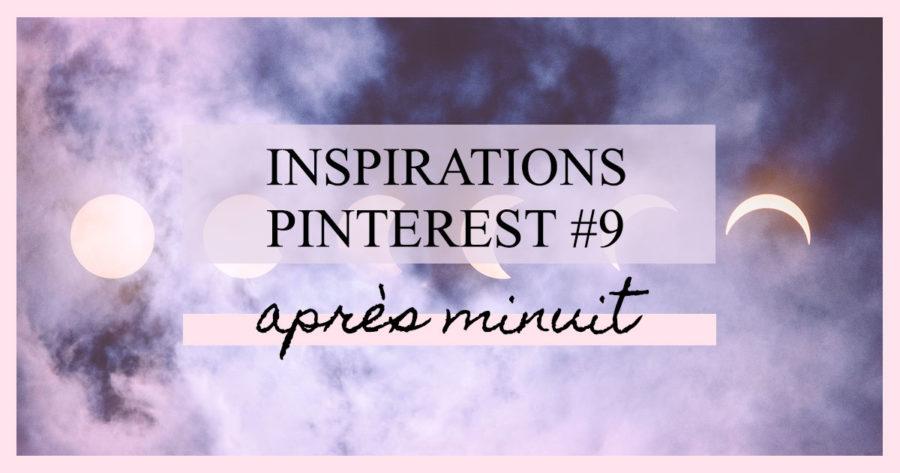Inspirations Pinterest #9 : Après minuit