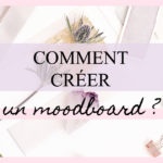 Comment créer son propre moodboard ?