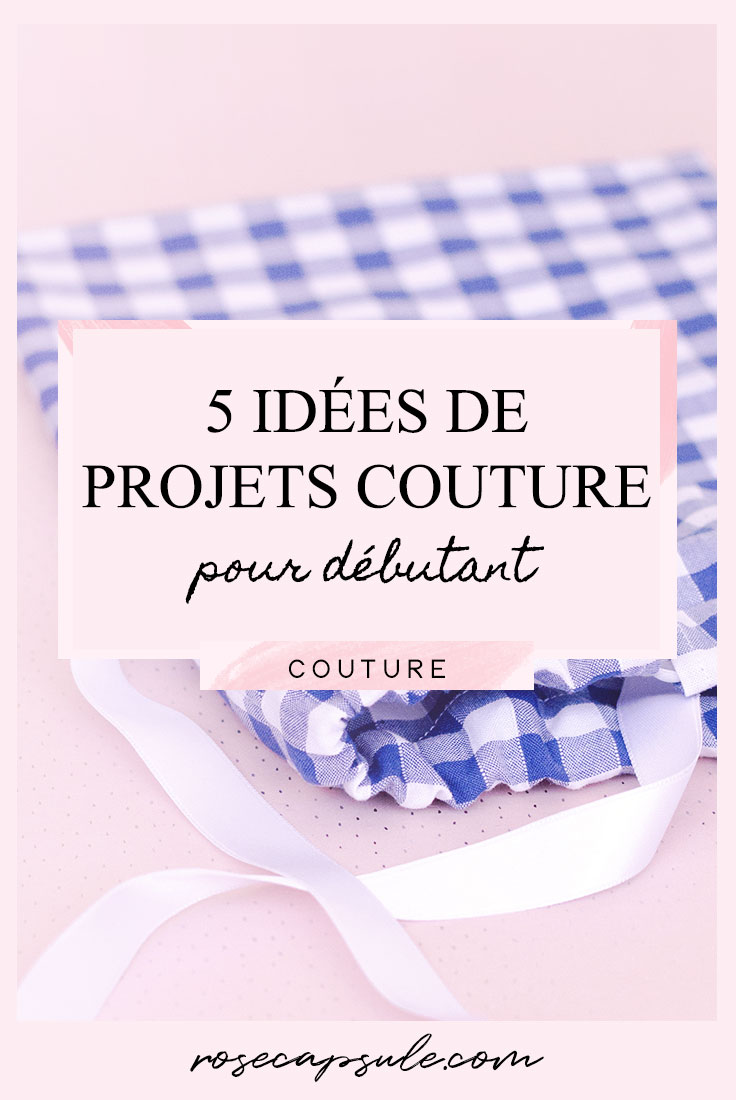 5 id es de projets couture pour d butant rose capsule. Black Bedroom Furniture Sets. Home Design Ideas