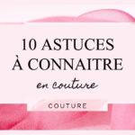 10 astuces à connaitre en couture