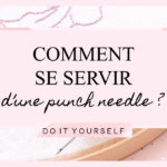 DIY : Comment se servir d'une punch needle ?