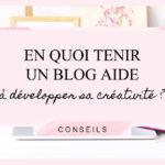 En quoi tenir un blog aide à développer sa créativité ?