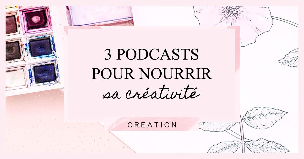 3 podcasts pour nourrir sa créativité