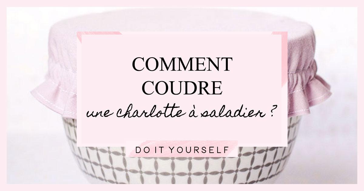 DIY : Comment coudre une charlotte à saladier ?