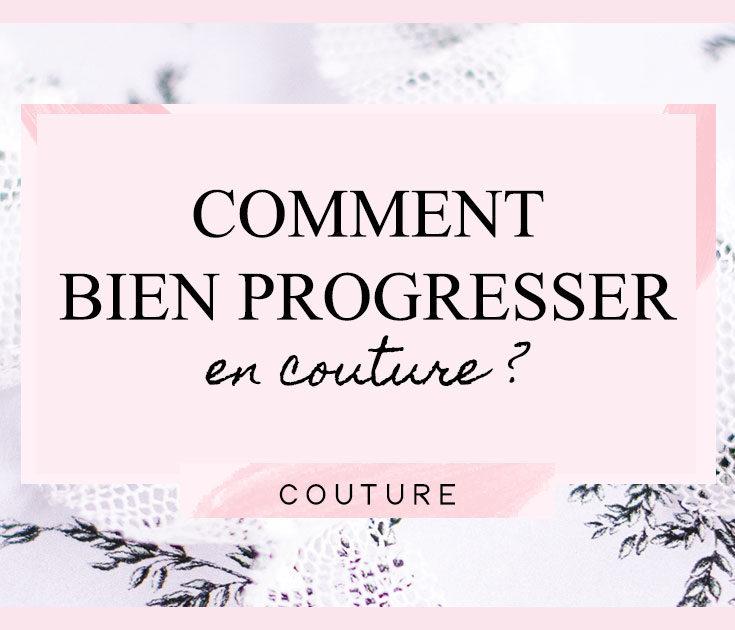 Comment bien progresser en couture ?