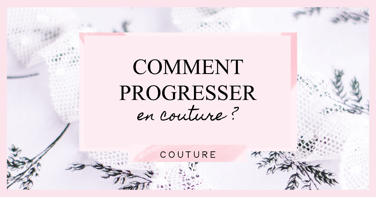 Comment progresser en couture ?