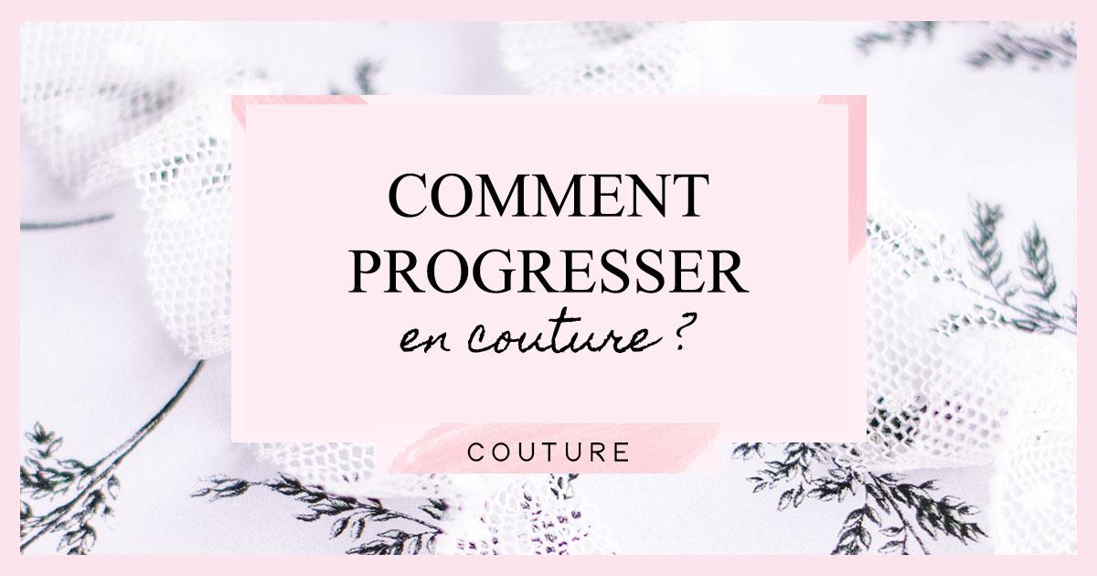 Comment progresser en couture ?